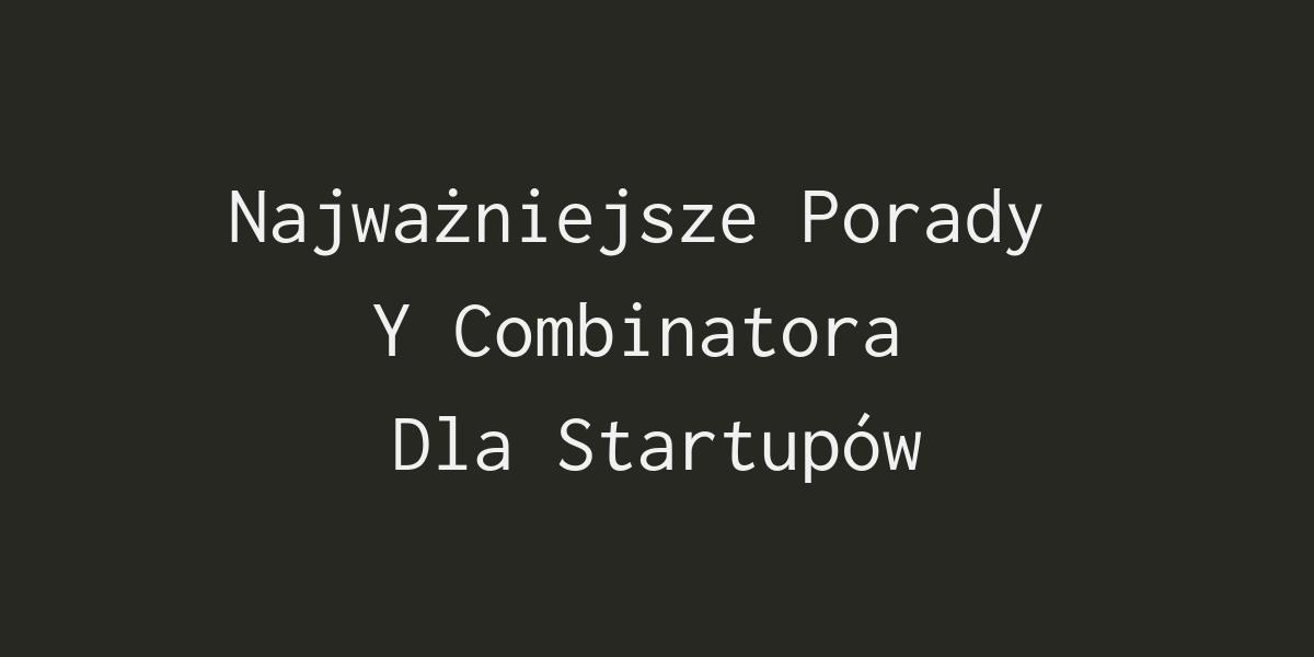 , Najważniejsze Porady Y Combinatora Dla Startupów