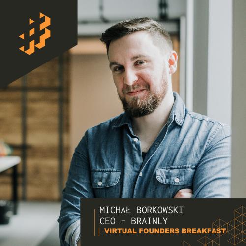 , Virtual Founders Breakfast #7: Building An Edu-Tech Unicorn ft. Michał Borkowski CEO Brainly